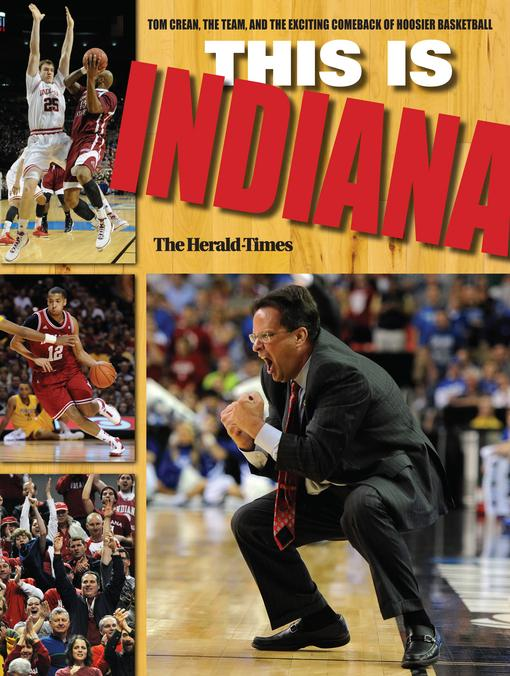 This Is INDIANA: Tom Crean, the Team, and the Exciting Comeback of Hoosier Basketball EB9780253008763