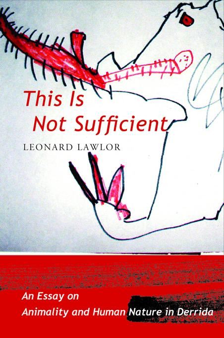 This Is Not Sufficient: An Essay on Animality and Human Nature in Derrida EB9780231512718