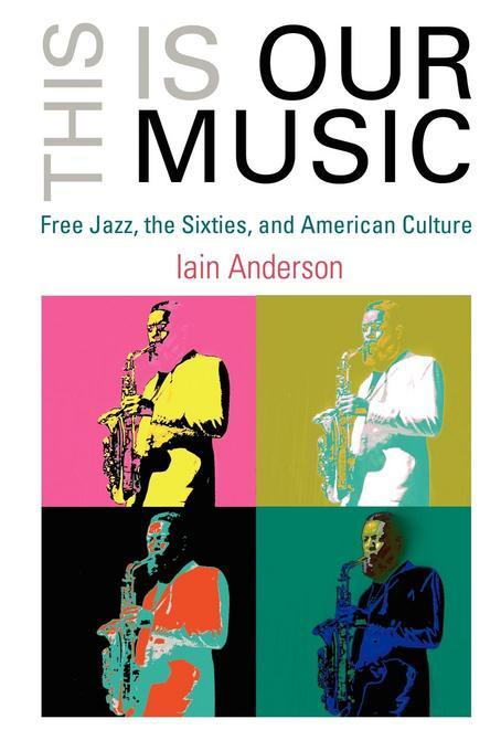 This Is Our Music: Free Jazz, the Sixties, and American Culture EB9780812201123