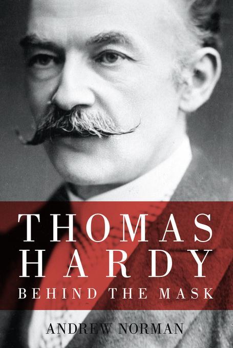 Thomas Hardy: Behind the Mask EB9780752463070
