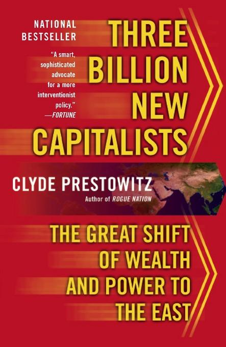 Three Billion New Capitalists: The Great Shift of Wealth and Power to the East EB9780465004768