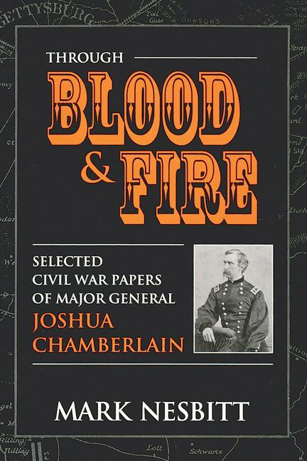 Through Blood & Fire: Selected Civil War Papers of Major General Joshua Chamberlain EB9780811745314