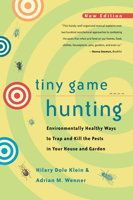 Tiny Game Hunting: Environmentally Healthy Ways to Trap and Kill the Pests in Your House and Garden, New Edition EB9780520923874
