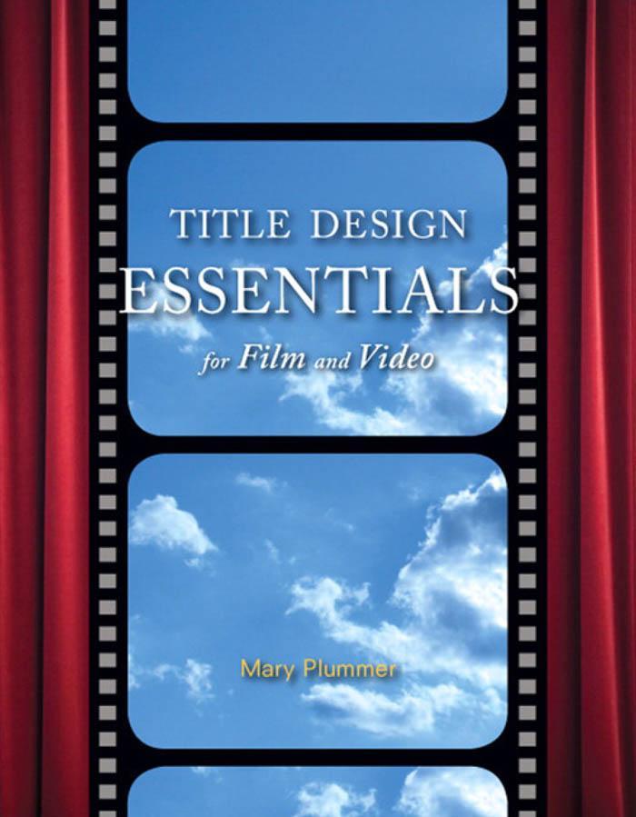 Title Design Essentials for Film and Video EB9780321496232