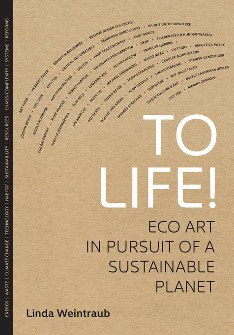 To Life!: Eco Art in Pursuit of a Sustainable Planet EB9780520954236
