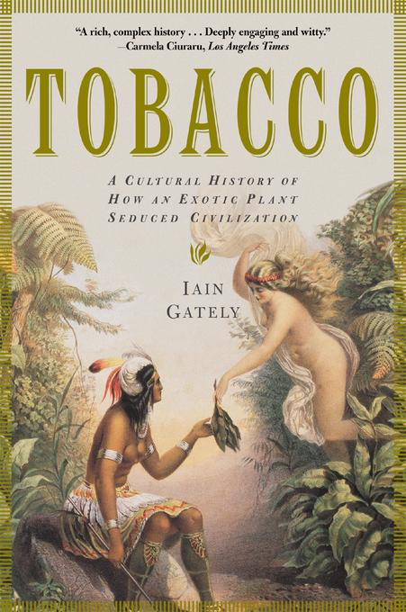 Tobacco: A Cultural History of How an Exotic Plant Seduced Civilization EB9780802198488