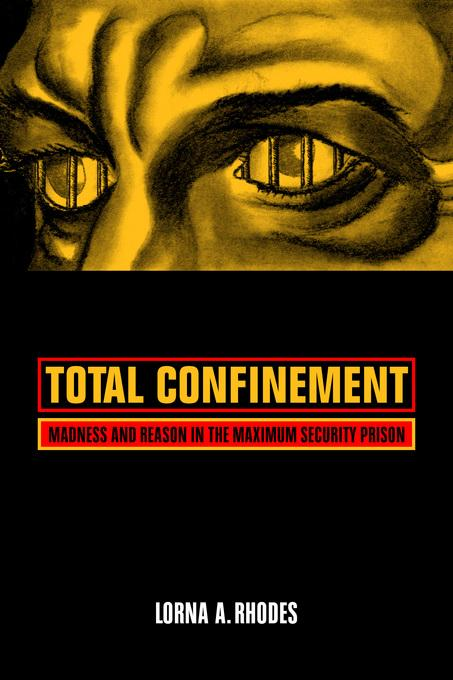 Total Confinement: Madness and Reason in the Maximum Security Prison EB9780520937680