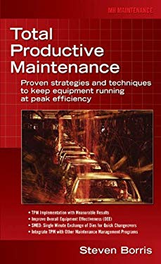 Total Productive Maintenance : Proven Strategies and Techniques to Keep Equipment Running at Maximum Efficiency EB9780071589260