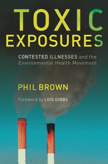 Toxic Exposures: Contested Illnesses and the Environmental Health Movement EB9780231503259