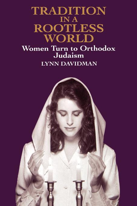 Tradition in a Rootless World: Women Turn to Orthodox Judaism EB9780520911574