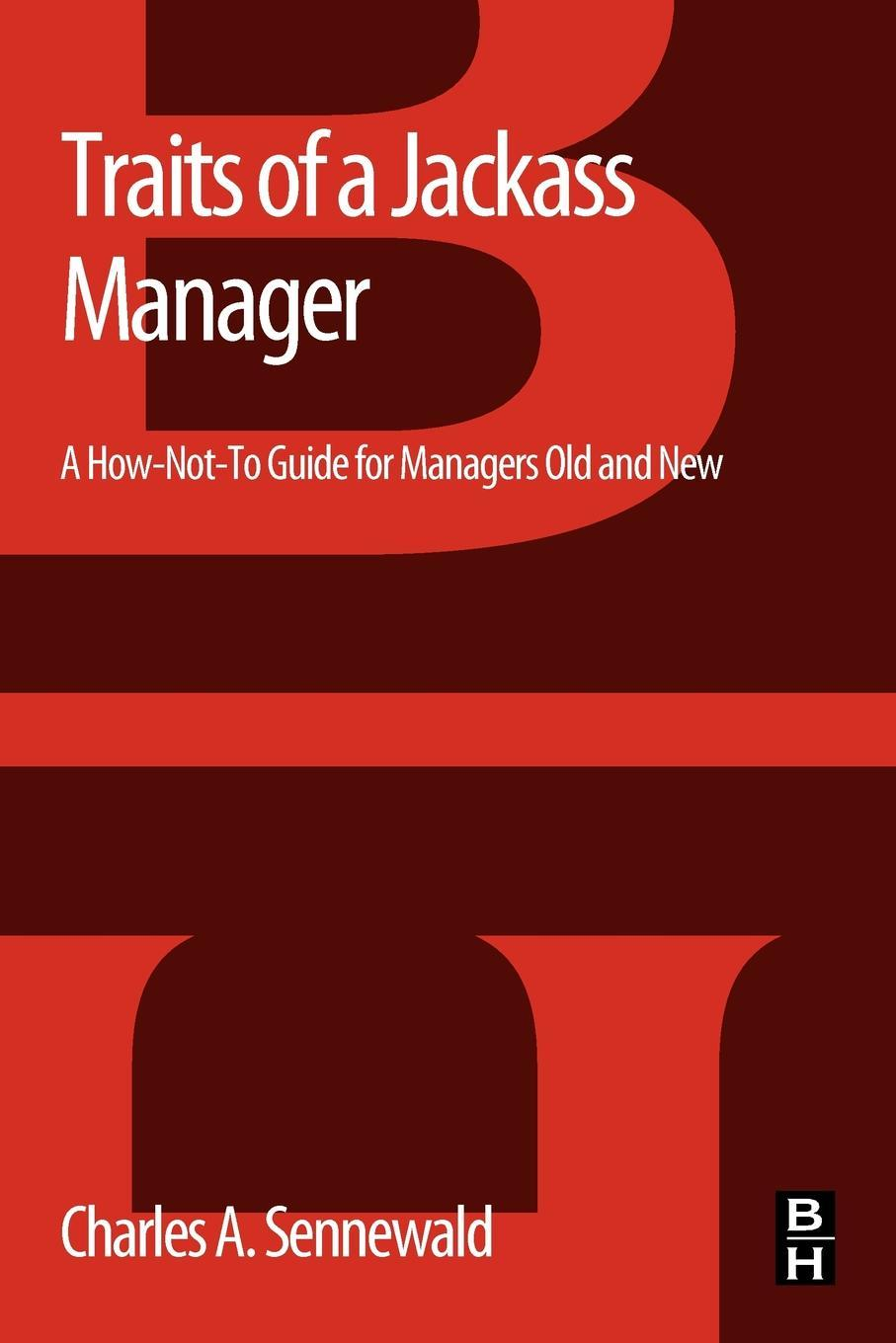 Traits of a Jackass Manager: A How-Not-To Guide for Managers Old and New EB9780123972781