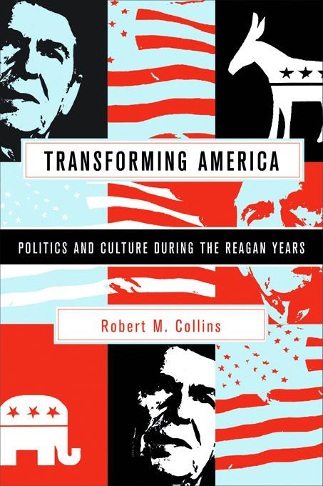 Transforming America: Politics and Culture During the Reagan Years EB9780231511308