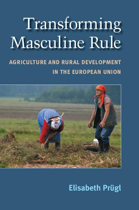 Transforming Masculine Rule: Agriculture and Rural Development in the European Union EB9780472027354