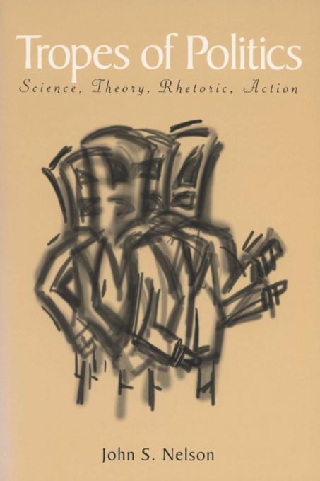 Tropes of Politics: Science, Theory, Rhetoric, Action EB9780299158330
