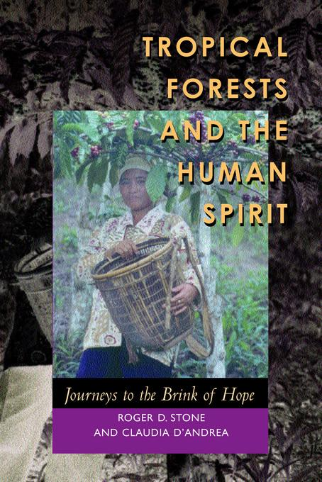 Tropical Forests and the Human Spirit: Journeys to the Brink of Hope EB9780520936072