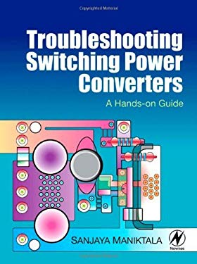 Troubleshooting Switching Power Converters: A Hands-on Guide EB9780080551258