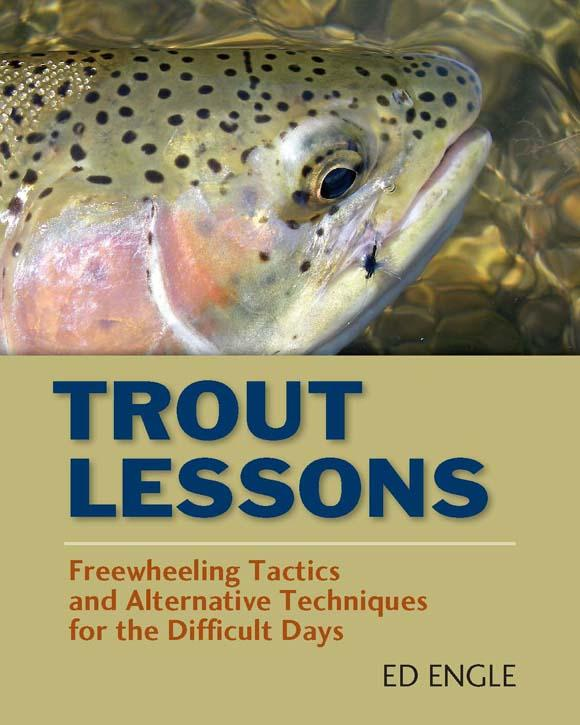Trout Lessons: Freewheeling Tactics and Alternative Techniques for the Difficult Days EB9780811742375