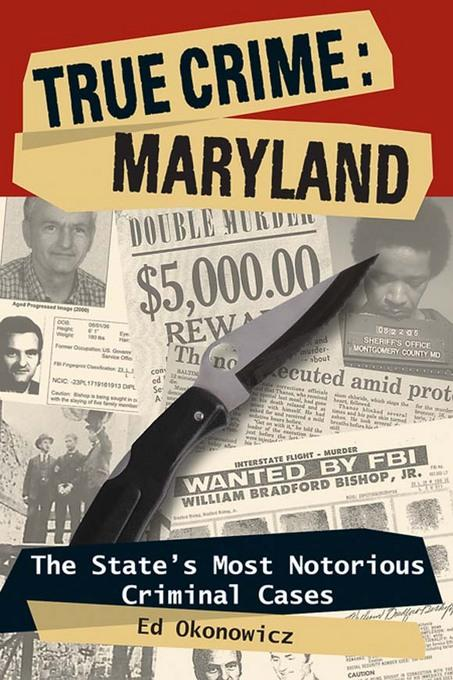 True Crime: Maryland: The State's Most Notorious Criminal Cases EB9780811741712