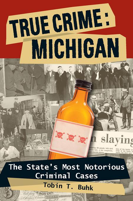 True Crime: Michigan: The State's Most Notorious Criminal Cases EB9780811745109