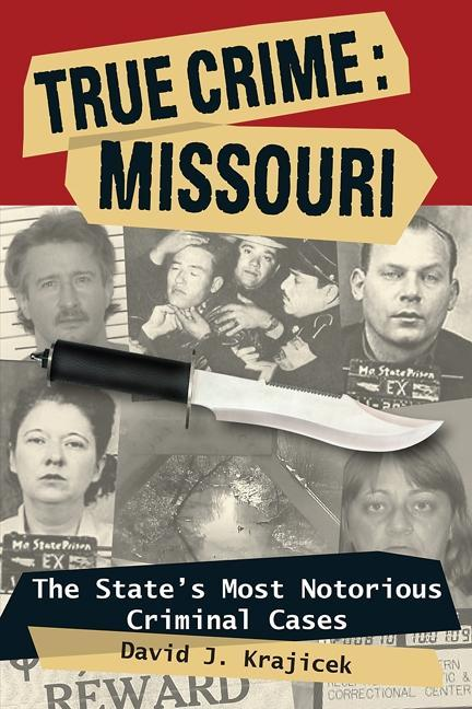 True Crime: Missouri: The State's Most Notorious Criminal Cases EB9780811745116
