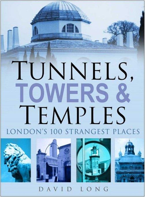 Tunnels, Towers and Temples: London's 100 Strangest Places EB9780752480282