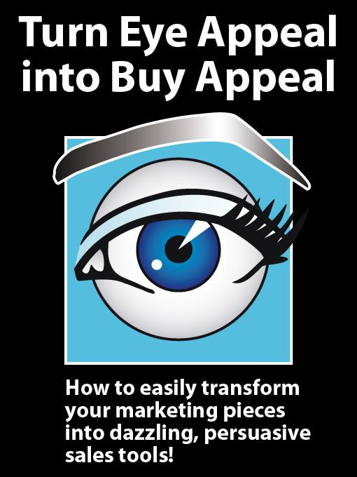 Turn Eye Appeal into Buy Appeal: How to easily transform your marketing pieces into dazzling, persuasive sales tools! EB9780978537104