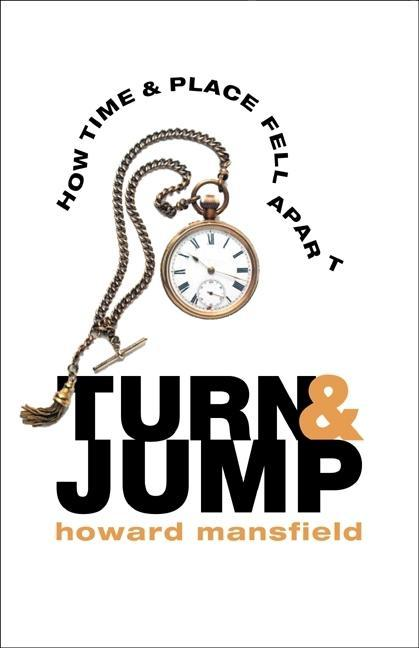 Turn and Jump: How Time & Place Fell Apart EB9780892729722