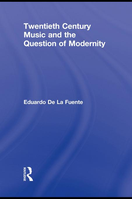 Twentieth Century Music and the Question of Modernity EB9780203845479