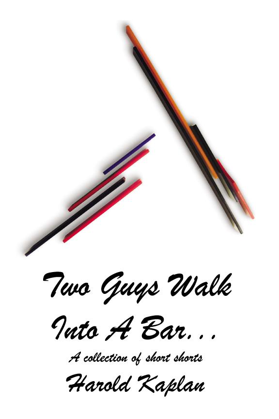 Two Guys Walk Into A Bar...A collection of short shorts EB9780974846569