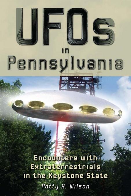 UFOs in Pennsylvania: Encounters with Extraterrestrials in the Keystone State EB9780811744416