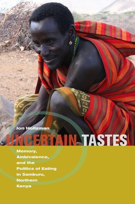 Uncertain Tastes: Memory, Ambivalence, and the Politics of Eating in Samburu, Northern Kenya EB9780520944824