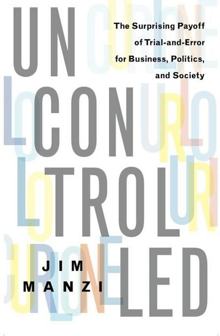 Uncontrolled: The Surprising Payoff of Trial-and-Error for Business, Politics, and Society EB9780465029310