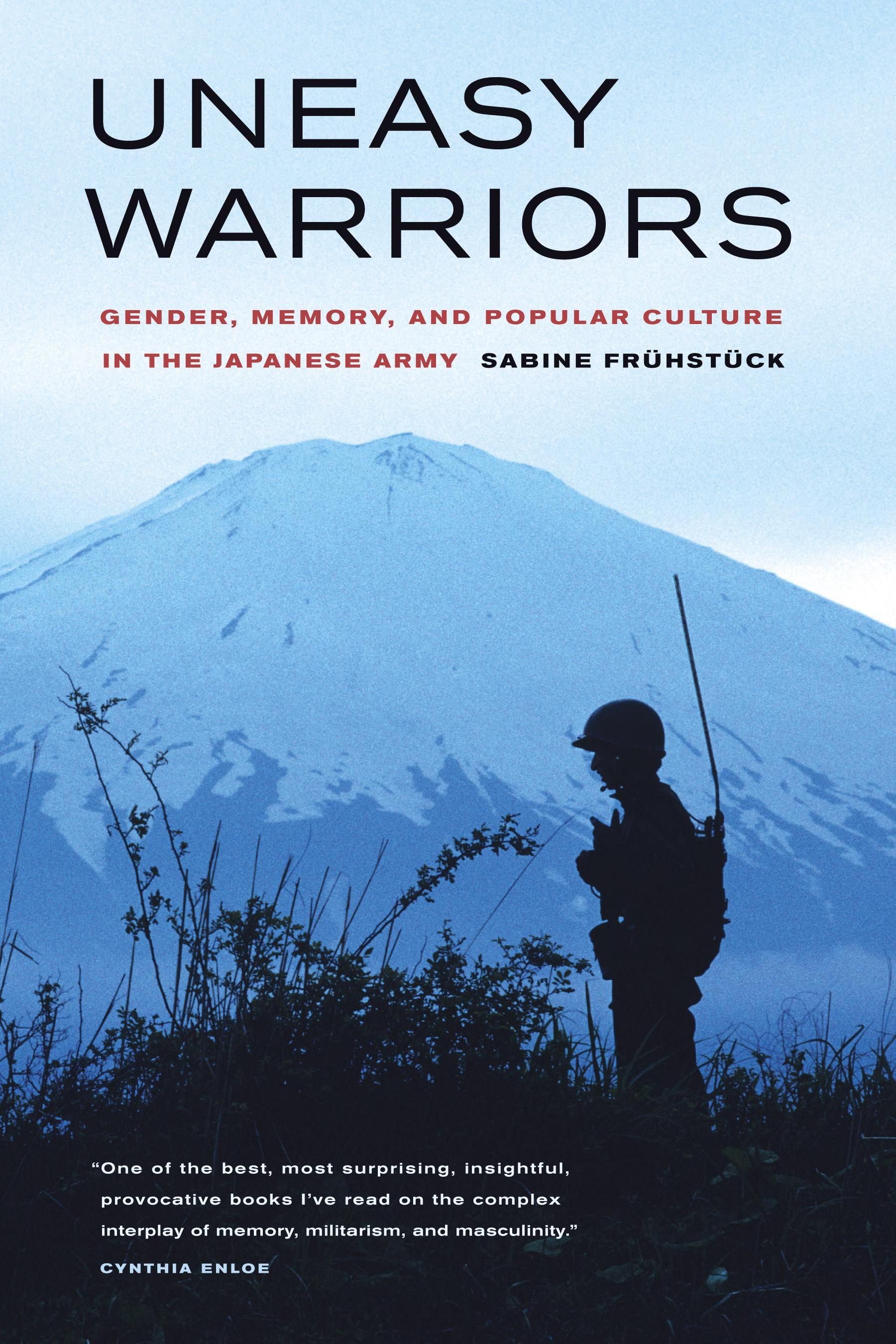 Uneasy Warriors: Gender, Memory, and Popular Culture in the Japanese Army EB9780520939646
