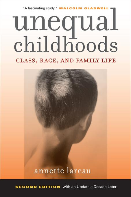 Unequal Childhoods: Class, Race, and Family Life, Second Edition with an Update a Decade Later EB9780520949904