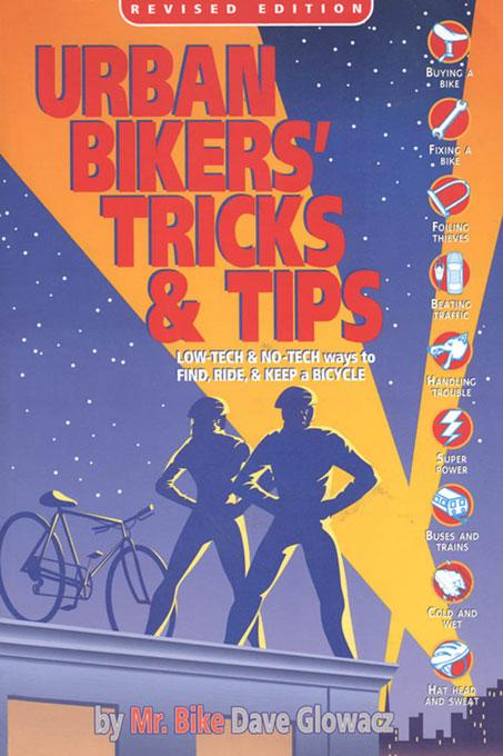Urban Bikers' Tricks & Tips: Low-Tech & No-Tech Ways to Find, Ride, & Keep a Bicycle EB9780965172851