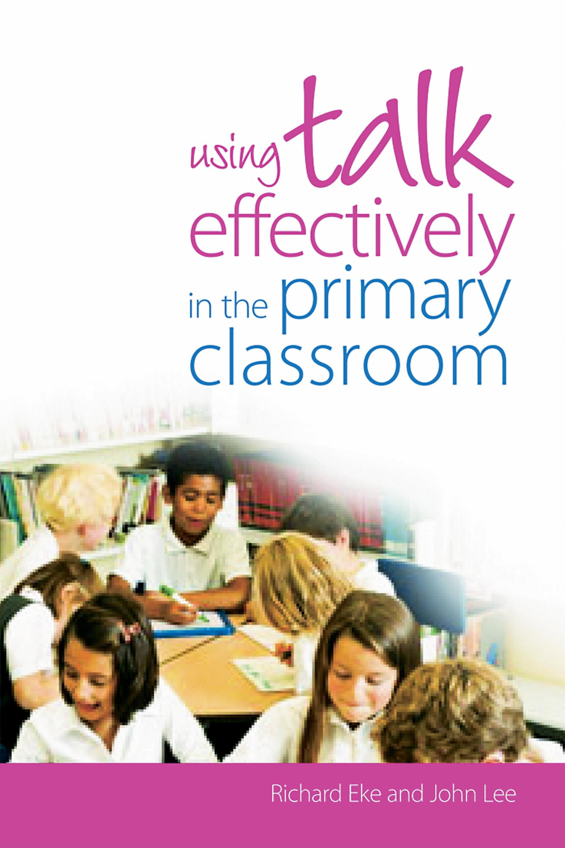 Using Talk Effectively in the Primary Classroom EB9780203481844