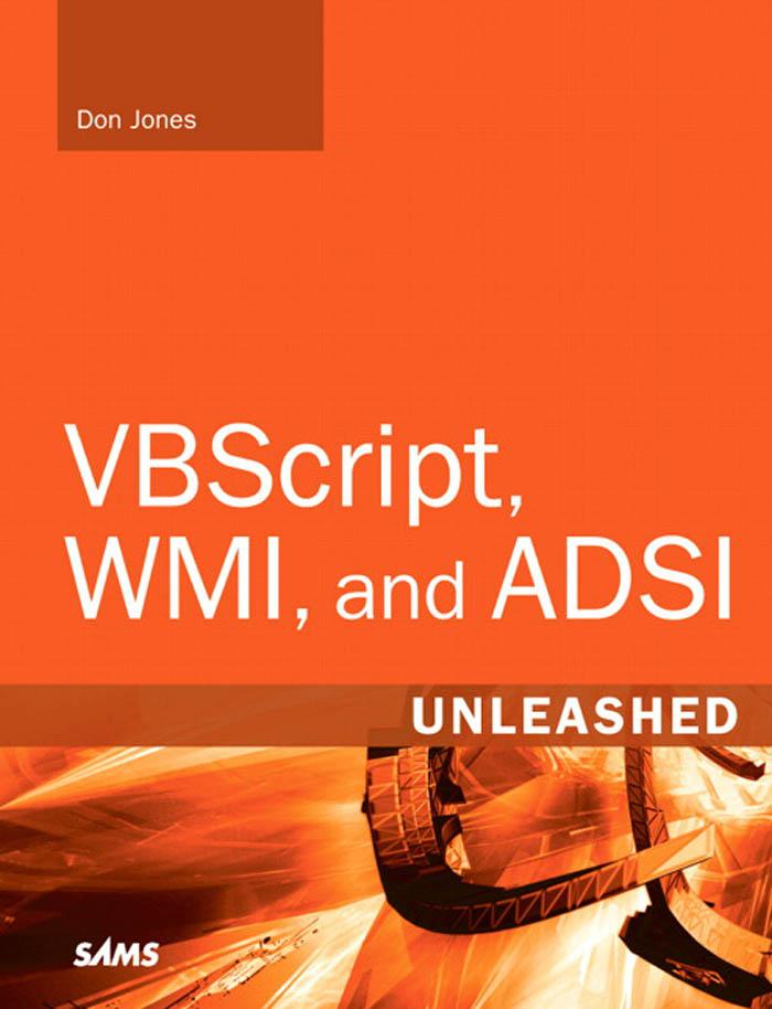VBScript, WMI, and ADSI Unleashed: Using VBScript, WMI, and ADSI to Automate Windows Administration EB9780768675085
