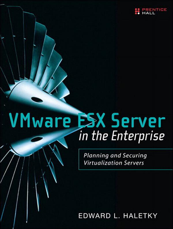 VMware ESX Server in the Enterprise: Planning and Securing Virtualization Servers EB9780132704243
