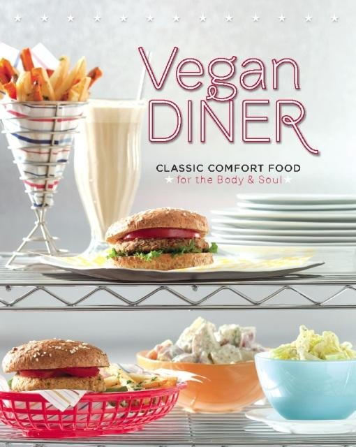 Vegan Diner: Classic Comfort Food for the Body and Soul EB9780762442225