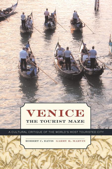Venice, the Tourist Maze: A Cultural Critique of the World's Most Touristed City EB9780520937802
