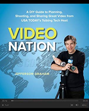 Video Nation: A DIY guide to planning, shooting, and sharing great video from USA Today's Talking Tech host EB9780133016949