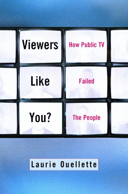 Viewers Like You: How Public TV Failed the People EB9780231529310