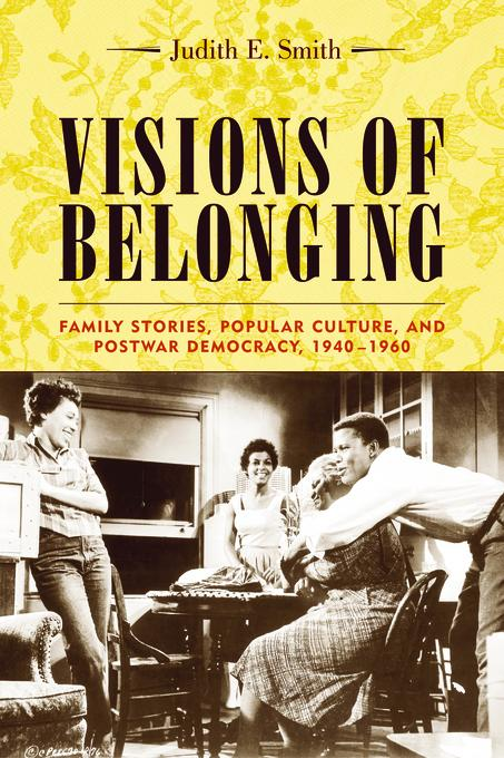 Visions of Belonging: Family Stories, Popular Culture, and Postwar Democracy, 1940-1960 EB9780231509268
