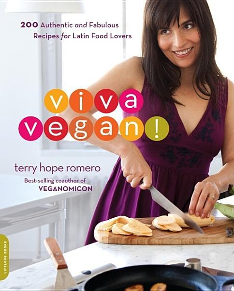Viva Vegan!: 200 Authentic and Fabulous Recipes for Latin Food Lovers