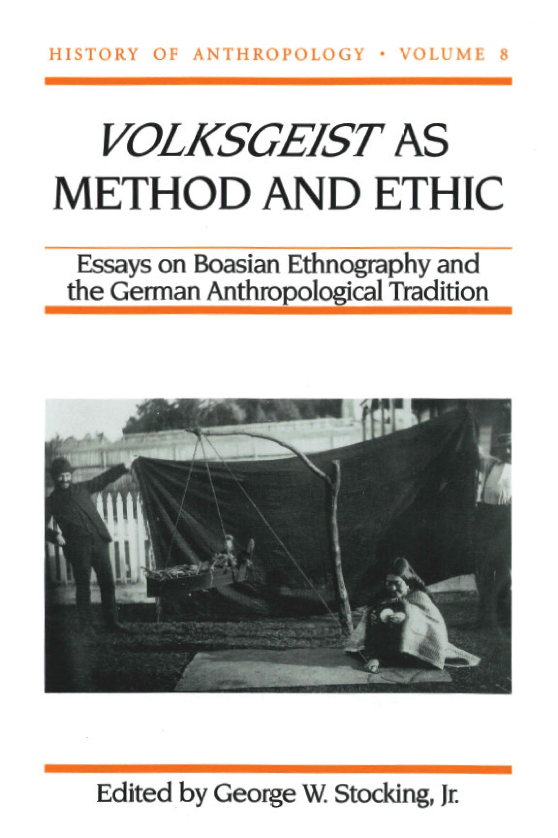 Volksgeist as Method and Ethic: Essays on Boasian Ethnography and the German Anthropological Tradition EB9780299145538