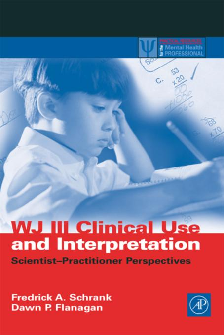 WJ III Clinical Use and Interpretation: Scientist-Practitioner Perspectives EB9780080492452