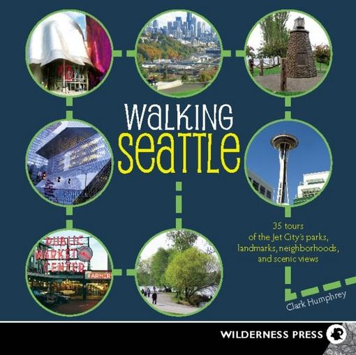 Walking Seattle: 35 Tours of the Jet City's Parks, Landmarks, Neighborhoods, and Scenic Views EB9780899976914
