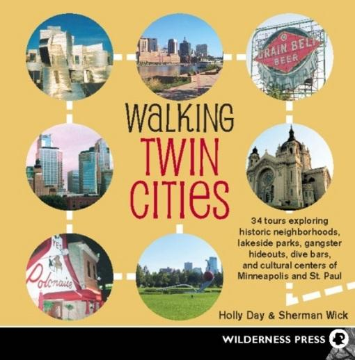 Walking Twin Cities: 34 tours exploring historic neghborhoods, lakeside parks, gangster hideouts, dive bars, and cultural EB9780899975276