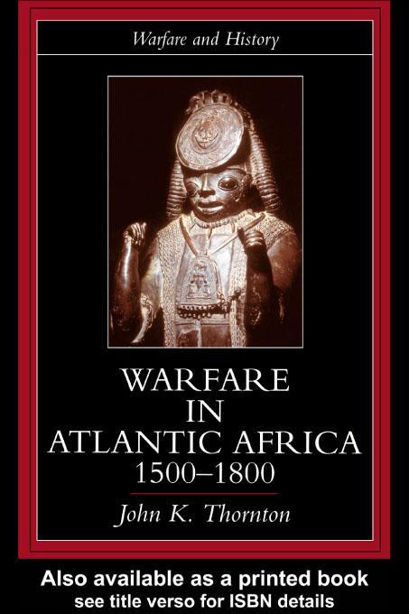 Warfare in Atlantic Africa, 1500-1800 EB9780203559208
