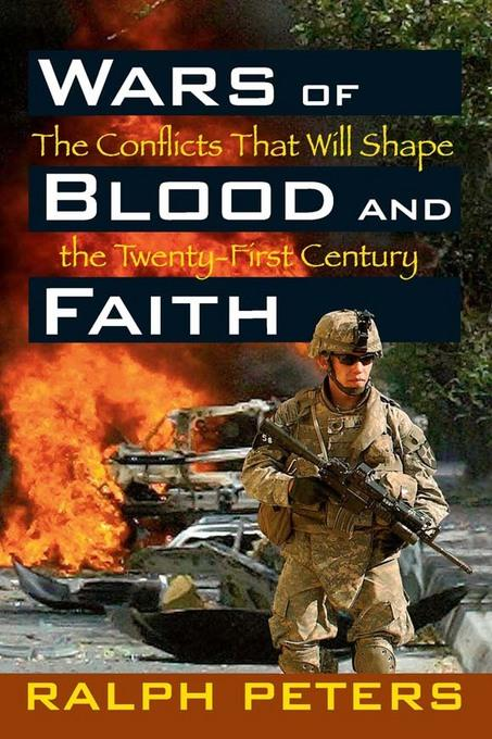 Wars of Blood and Faith: Conflicts That Will Shape the Twenty-First Century EB9780811741781